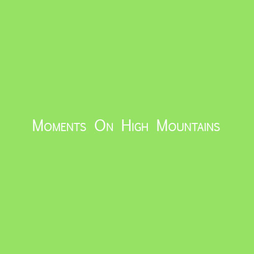 Moments On High Mountains