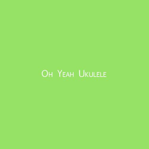 Oh Yeah Ukulele