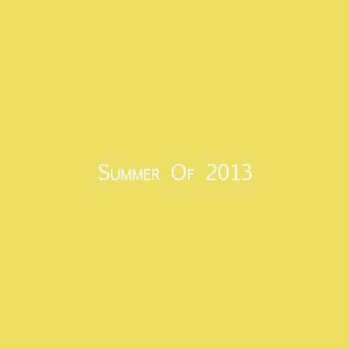 Summer Of 2013