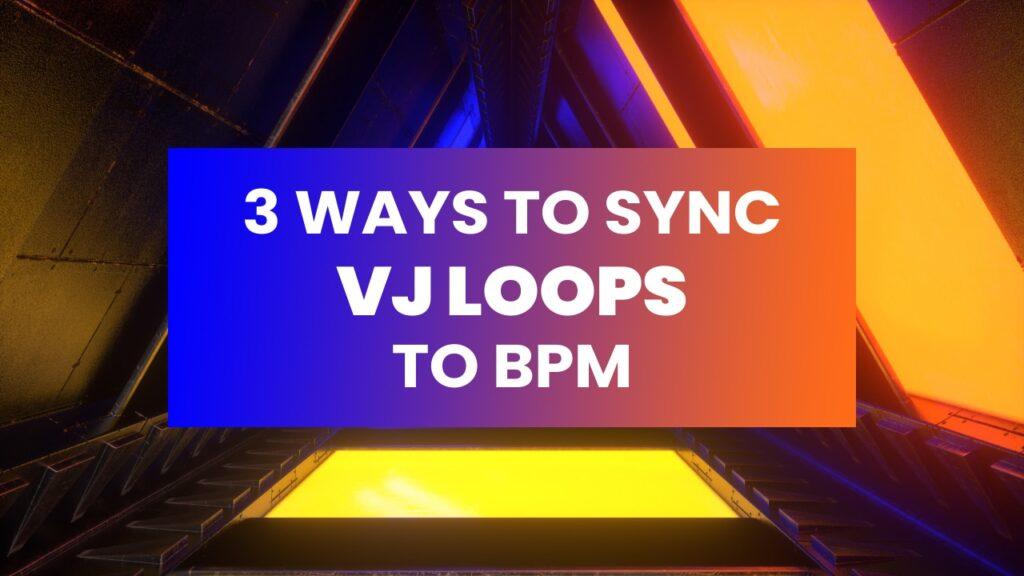 3 Ways to Sync VJ Loops to BPM
